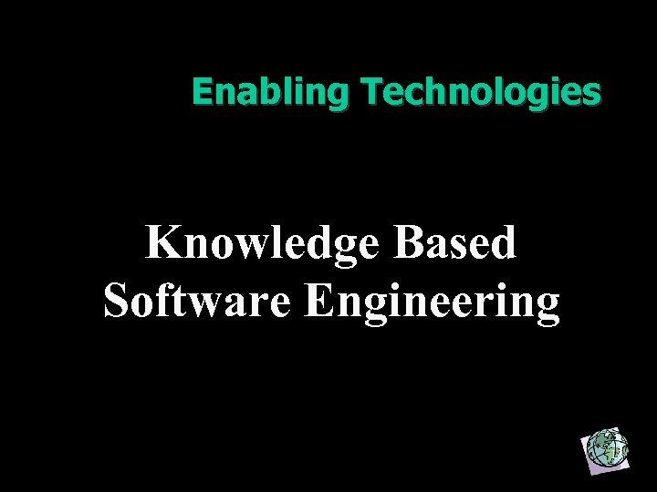 Enabling Technologies Knowledge Based Software Engineering 18