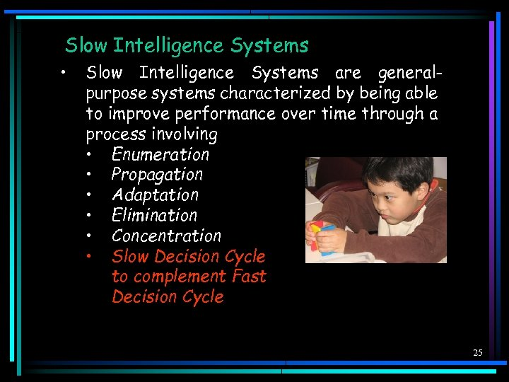 Slow Intelligence Systems • Slow Intelligence Systems are generalpurpose systems characterized by being able