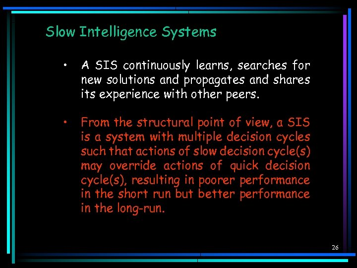 Slow Intelligence Systems • A SIS continuously learns, searches for new solutions and propagates