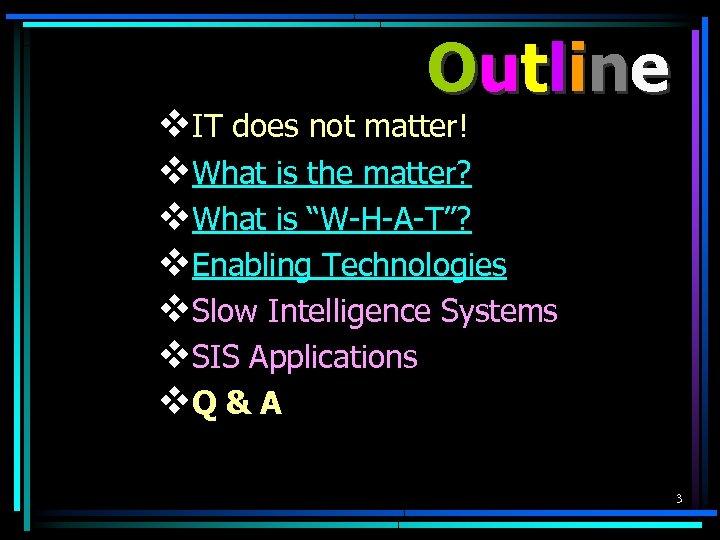 Ou t l i n e v. IT does not matter! v. What is