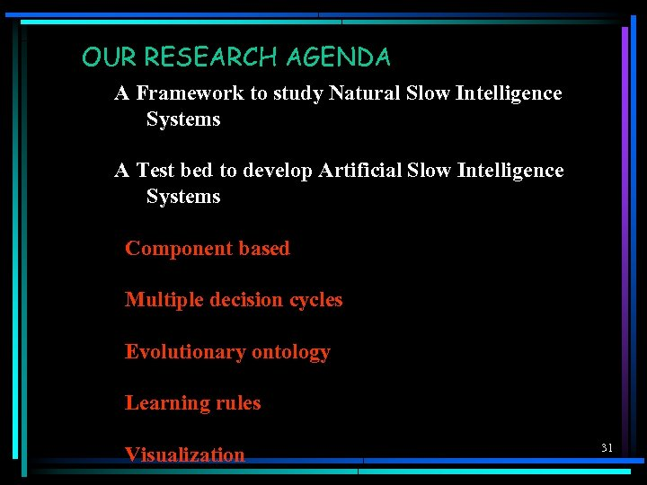 OUR RESEARCH AGENDA A Framework to study Natural Slow Intelligence Systems A Test bed