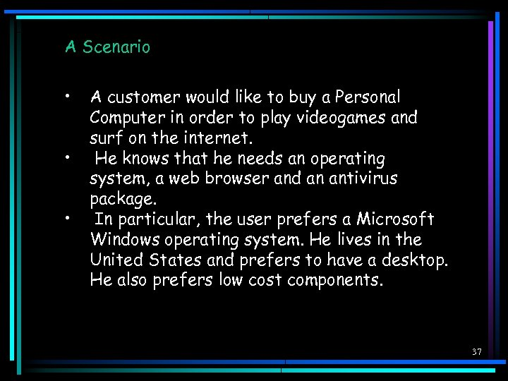 A Scenario • • • A customer would like to buy a Personal Computer