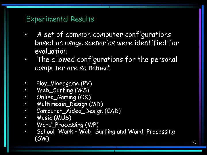 Experimental Results • • • A set of common computer configurations based on usage