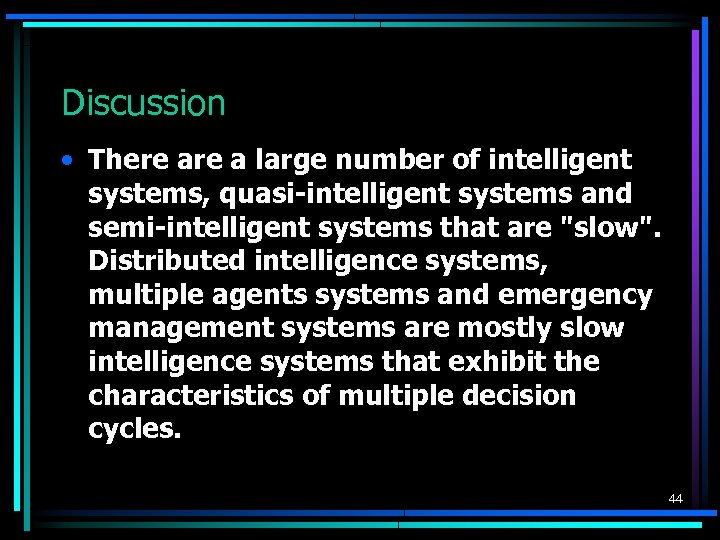 Discussion • There a large number of intelligent systems, quasi-intelligent systems and semi-intelligent systems