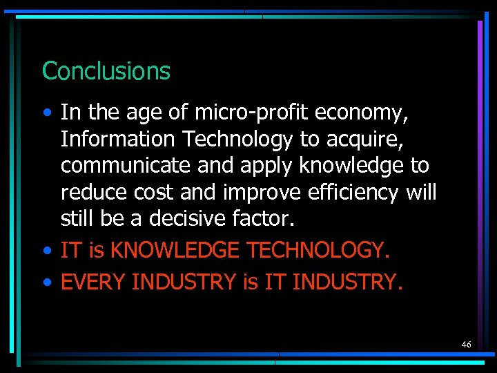 Conclusions • In the age of micro-profit economy, Information Technology to acquire, communicate and