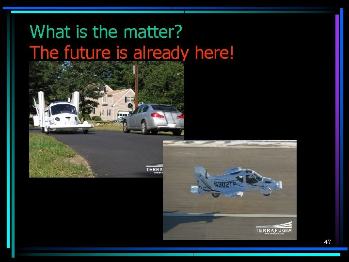 What is the matter? The future is already here! 47