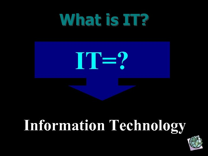 What is IT? IT=? Information Technology 5