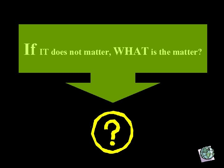 If IT does not matter, WHAT is the matter? 6