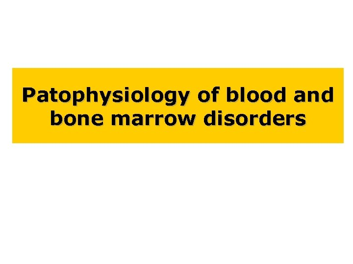 Patophysiology of blood and bone marrow disorders