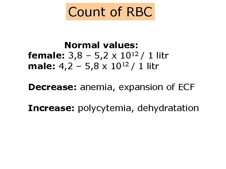 Count of RBC Normal values: female: 3, 8 – 5, 2 x 1012 /