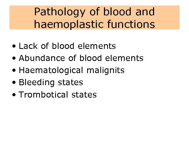 Pathology of blood and haemoplastic functions • Lack of blood elements • Abundance of