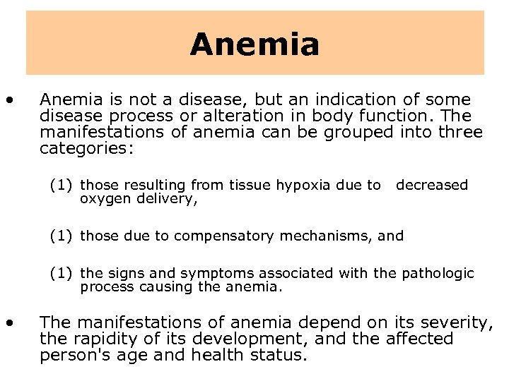Anemia • Anemia is not a disease, but an indication of some disease process