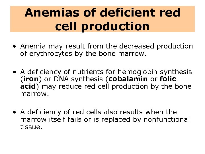 Anemias of deficient red cell production • Anemia may result from the decreased production