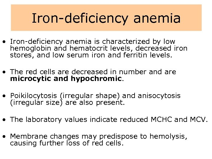 Iron-deficiency anemia • Iron-deficiency anemia is characterized by low hemoglobin and hematocrit levels, decreased