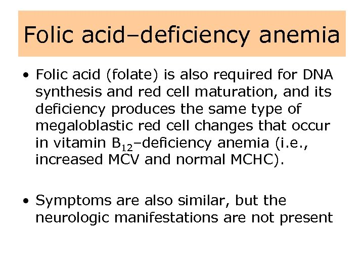 Folic acid–deficiency anemia • Folic acid (folate) is also required for DNA synthesis and