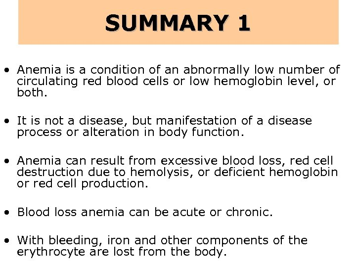 SUMMARY 1 • Anemia is a condition of an abnormally low number of circulating