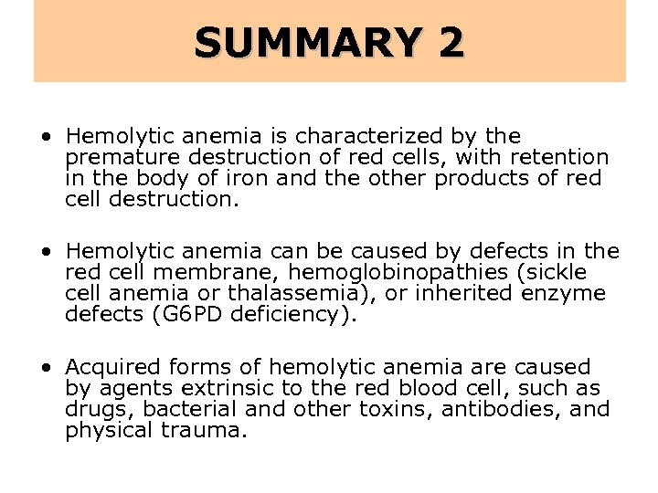 SUMMARY 2 • Hemolytic anemia is characterized by the premature destruction of red cells,