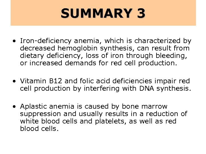 SUMMARY 3 • Iron-deficiency anemia, which is characterized by decreased hemoglobin synthesis, can result