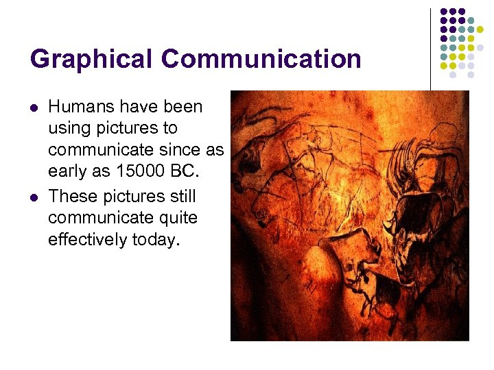 Graphical Communication l l Humans have been using pictures to communicate since as early