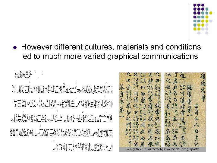 l However different cultures, materials and conditions led to much more varied graphical communications