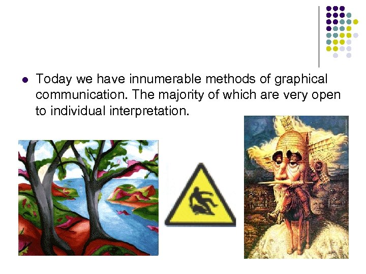 l Today we have innumerable methods of graphical communication. The majority of which are