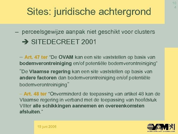 Sites: juridische achtergrond – perceelsgewijze aanpak niet geschikt voor clusters SITEDECREET 2001 - Art.