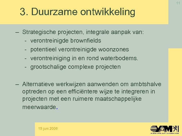 11 3. Duurzame ontwikkeling – Strategische projecten, integrale aanpak van: - verontreinigde brownfields -