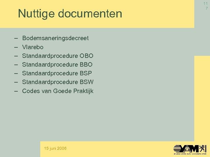 Nuttige documenten – – – – Bodemsaneringsdecreet Vlarebo Standaardprocedure OBO Standaardprocedure BSP Standaardprocedure BSW