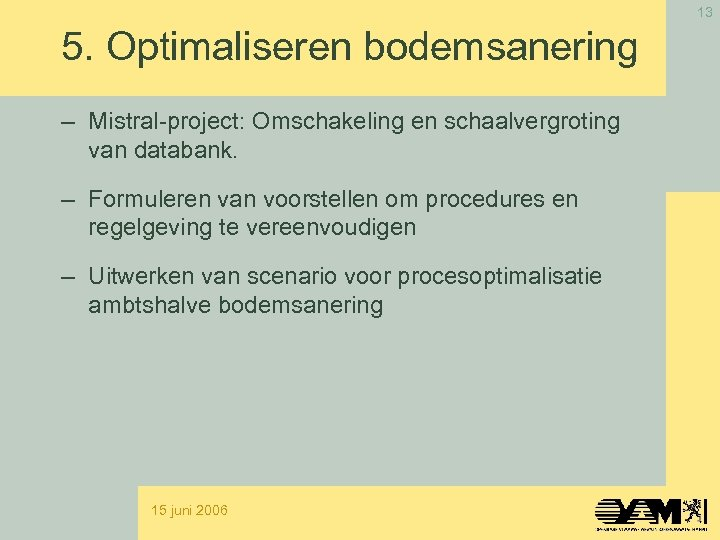13 5. Optimaliseren bodemsanering – Mistral-project: Omschakeling en schaalvergroting van databank. – Formuleren van