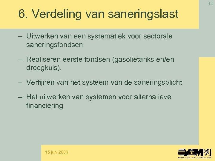 14 6. Verdeling van saneringslast – Uitwerken van een systematiek voor sectorale saneringsfondsen –