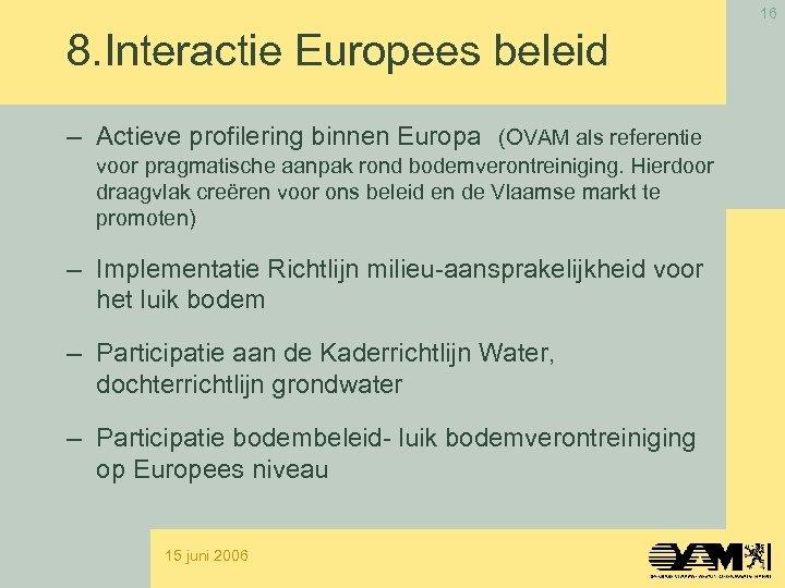 16 8. Interactie Europees beleid – Actieve profilering binnen Europa (OVAM als referentie voor