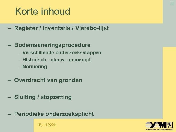 22 Korte inhoud – Register / Inventaris / Vlarebo-lijst – Bodemsaneringsprocedure - Verschillende onderzoeksstappen