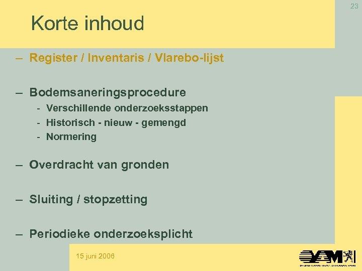 23 Korte inhoud – Register / Inventaris / Vlarebo-lijst – Bodemsaneringsprocedure - Verschillende onderzoeksstappen