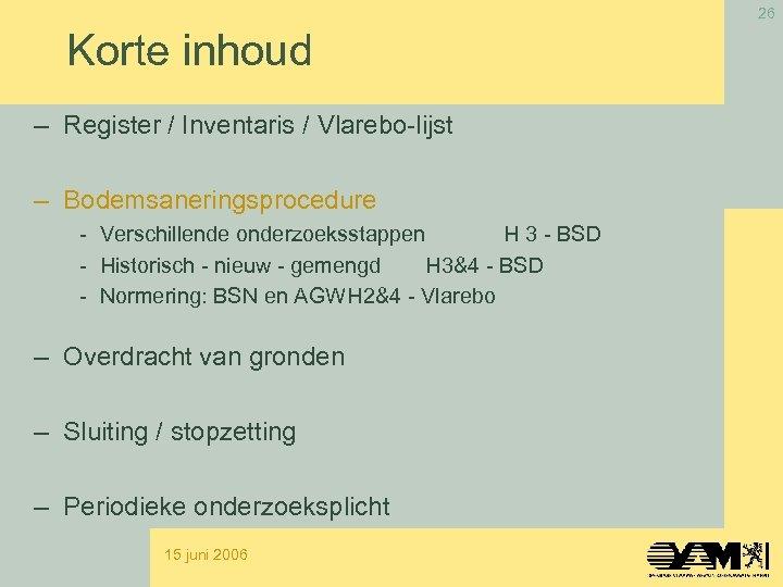 26 Korte inhoud – Register / Inventaris / Vlarebo-lijst – Bodemsaneringsprocedure - Verschillende onderzoeksstappen
