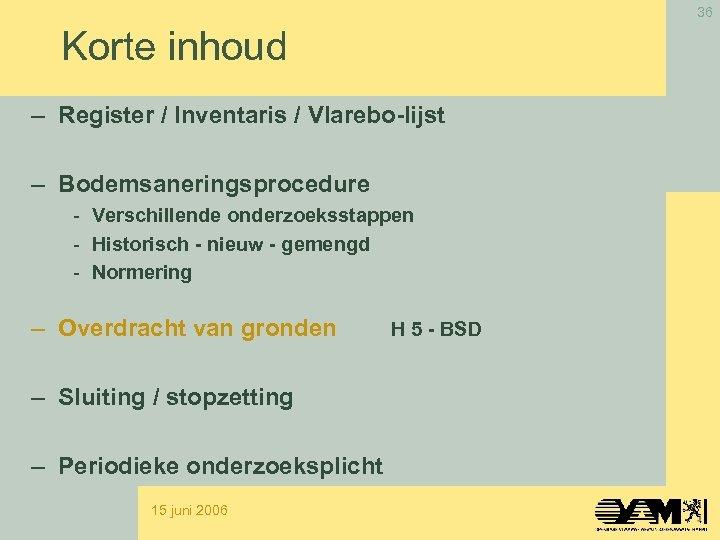 36 Korte inhoud – Register / Inventaris / Vlarebo-lijst – Bodemsaneringsprocedure - Verschillende onderzoeksstappen