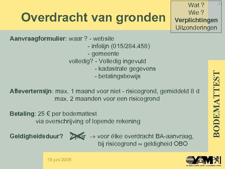 Aanvraagformulier: waar ? - website - infolijn (015/284. 458) - gemeente volledig? - Volledig