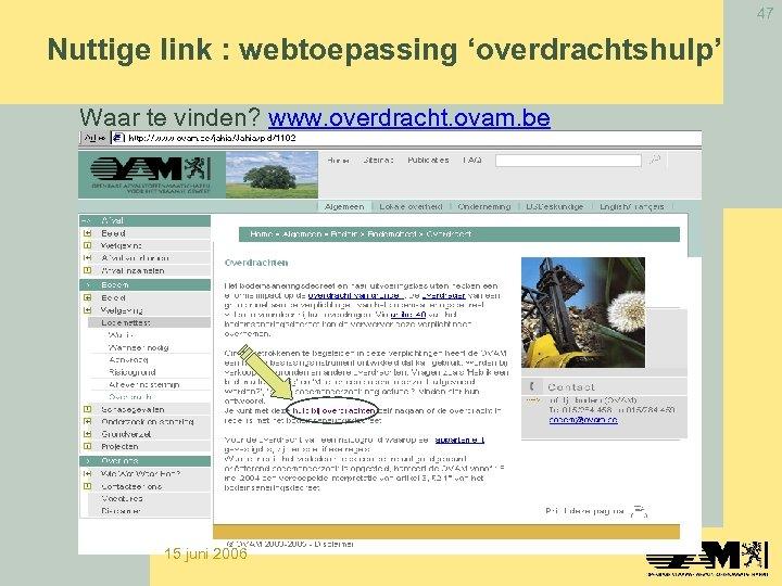 47 Nuttige link : webtoepassing 'overdrachtshulp' Waar te vinden? www. overdracht. ovam. be 15