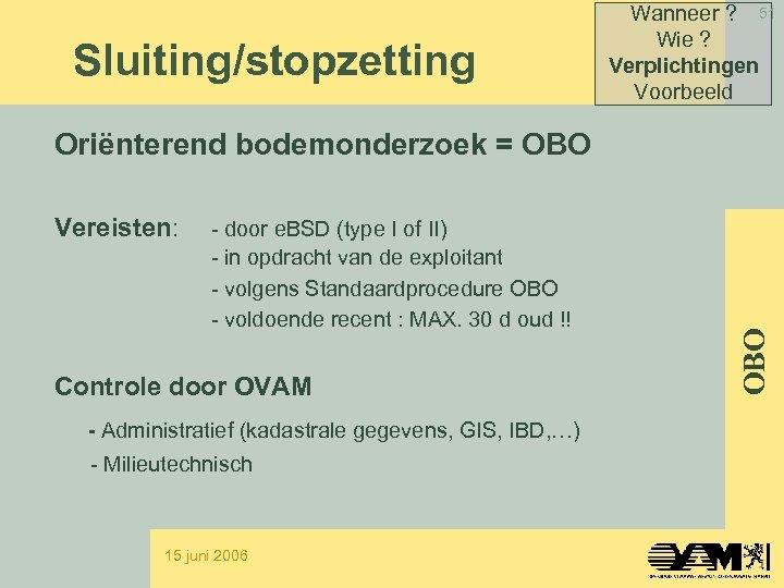 Sluiting/stopzetting Wanneer ? 51 Wie ? Verplichtingen Voorbeeld Vereisten: - door e. BSD (type