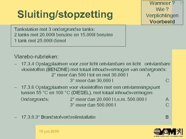 Sluiting/stopzetting Wanneer ? 52 Wie ? Verplichtingen Voorbeeld Tankstation met 3 ondergrondse tanks: 2