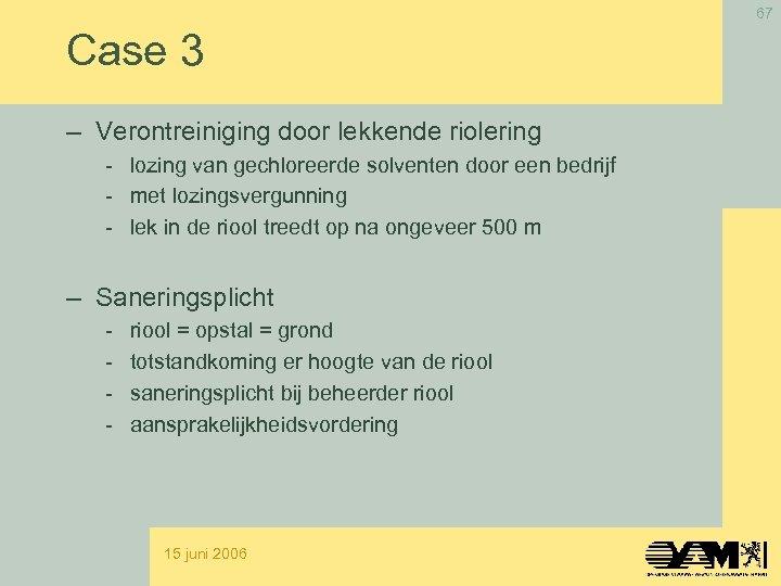 67 Case 3 – Verontreiniging door lekkende riolering - lozing van gechloreerde solventen door