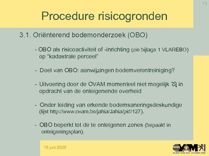 73 Procedure risicogronden 3. 1. Oriënterend bodemonderzoek (OBO) - OBO als risicoactiviteit of -inrichting