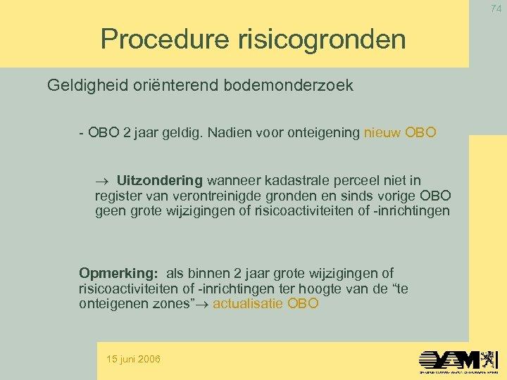 74 Procedure risicogronden Geldigheid oriënterend bodemonderzoek - OBO 2 jaar geldig. Nadien voor onteigening