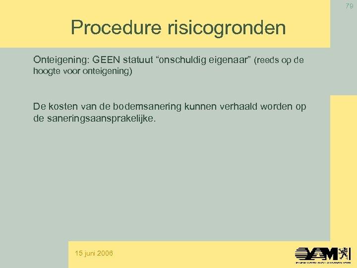 """79 Procedure risicogronden Onteigening: GEEN statuut """"onschuldig eigenaar"""" (reeds op de hoogte voor onteigening)"""