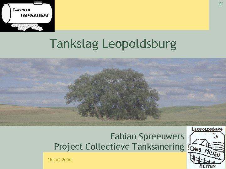 81 Tankslag Leopoldsburg Fabian Spreeuwers Project Collectieve Tanksanering 15 juni 2006
