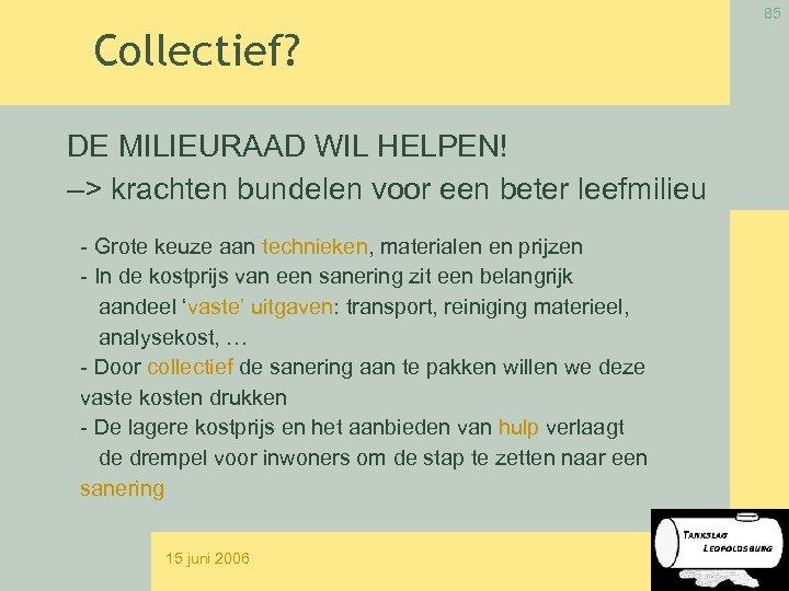 85 Collectief? DE MILIEURAAD WIL HELPEN! –> krachten bundelen voor een beter leefmilieu -