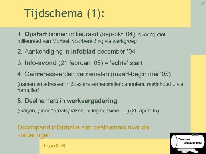 86 Tijdschema (1): 1. Opstart binnen milieuraad (sep-okt ' 04), overleg met milieuraad van