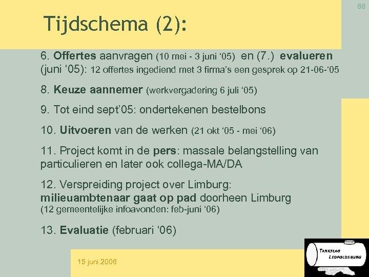 88 Tijdschema (2): 6. Offertes aanvragen (10 mei - 3 juni ' 05) en