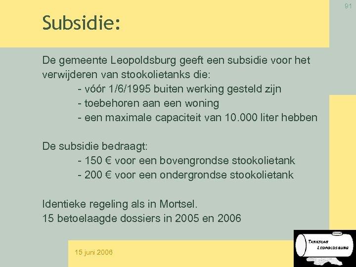 91 Subsidie: De gemeente Leopoldsburg geeft een subsidie voor het verwijderen van stookolietanks die:
