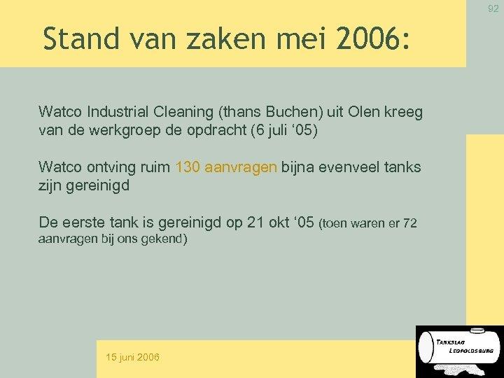 92 Stand van zaken mei 2006: Watco Industrial Cleaning (thans Buchen) uit Olen kreeg