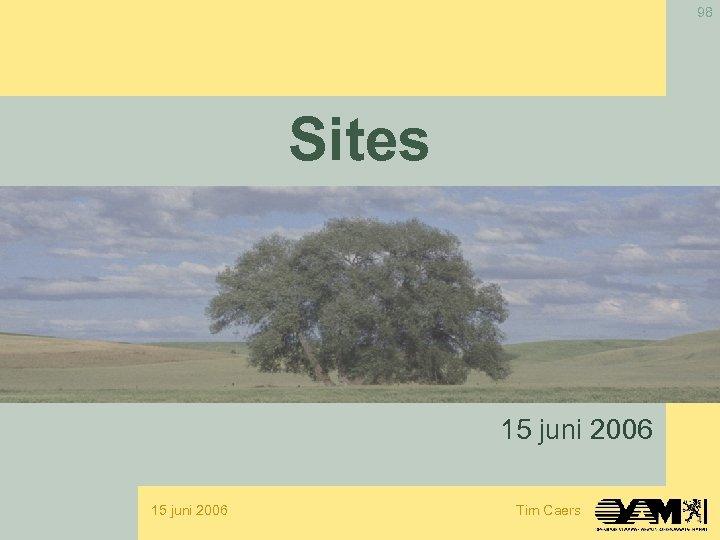 98 Sites 15 juni 2006 Tim Caers